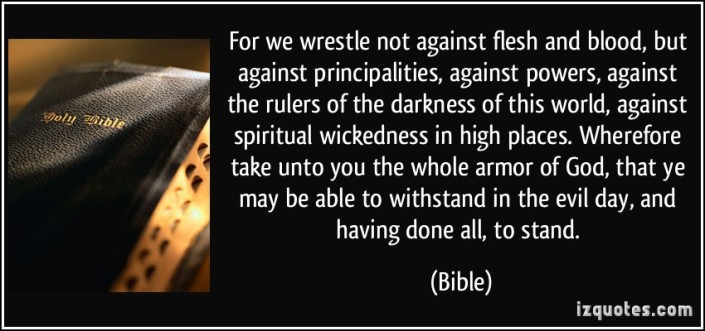 quote-for-we-wrestle-not-against-flesh-and-blood-but-against-principalities-against-powers-against-the-bible-303659